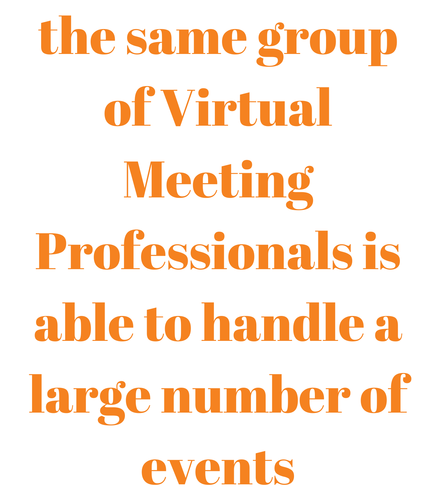 The same group of virtual meeting professionals is able to handle a large number of events